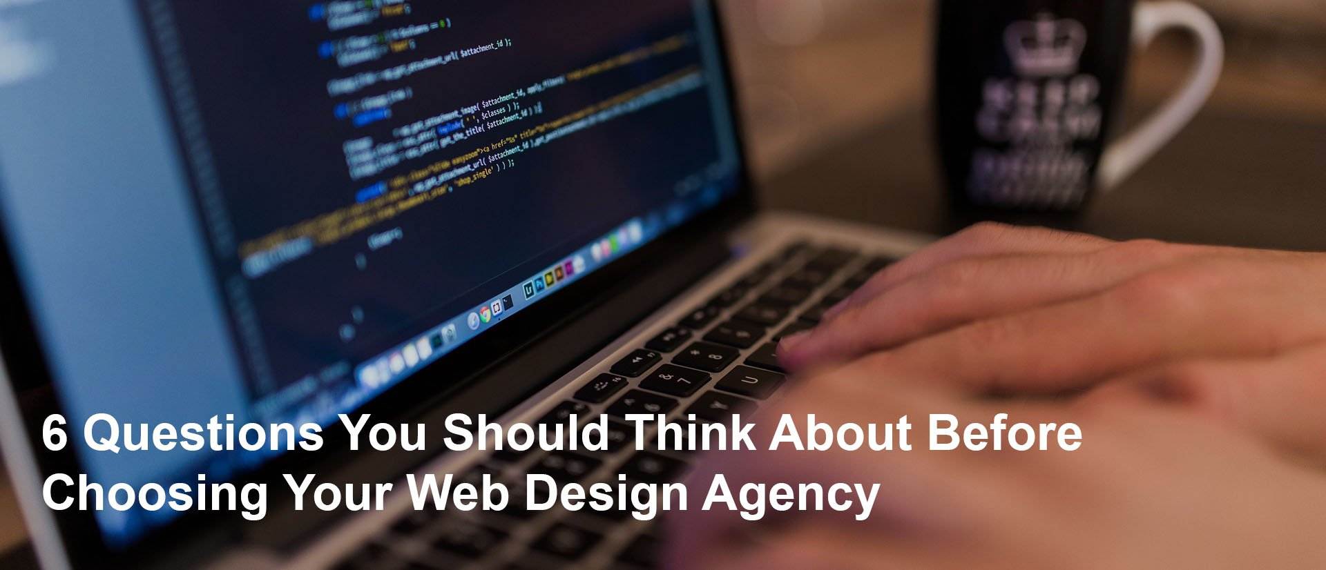 6 Questions You Should Think About Before Choosing Your Web Design Agency