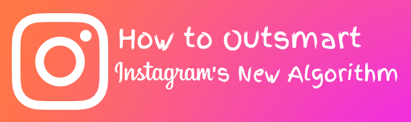 How to Outsmart Instagram's New Algorithm